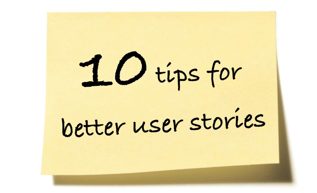 10 tips for better user stories